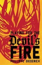 Playing for the Devil's Fire ebook by Phillippe Diederich