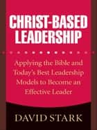 Christ-Based Leadership ebook by David Stark
