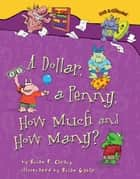 A Dollar, a Penny, How Much and How Many? ebook by Brian Gable, Brian P. Cleary