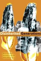 Disinherited Generations - Our Struggle to Reclaim Treaty Rights for First Nations Women and their Descendants ebook by Nellie Carlson, Kathleen Steinhauer, Linda Goyette,...