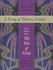 A String of Flowers, Untied . . . - Love Poems from The Tale of Genji ebook by Murasaki Shikibu,Jane Reichhold