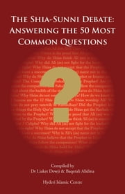 The Shi'a Sunni Debate Answering The 50 Most Common Questions ebook by Baqerali Alidina,Liaket Dewji