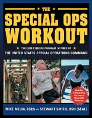 The Special Ops Workout - The Elite Exercise Program Inspired by the United States Special Operations Command ebook by Mike Mejia, CSCS,Stewart Smith, LT, USN,Peter Field Peck