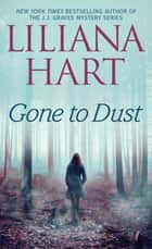 Gone to Dust ebook by Liliana Hart