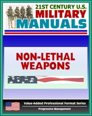 21st Century U.S. Military Manuals: Tactical Employment of Nonlethal Weapons - NLW - FM 90-40 (Value-Added Professional Format Series) ebook by Progressive Management
