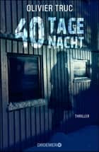 40 Tage Nacht - Thriller ebook by Olivier Truc, Elsbeth Ranke