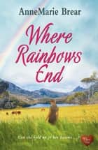 Where Rainbows End (Choc Lit) ebook by AnneMarie Brear