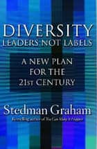 Diversity: Leaders Not Labels ebook by Stedman Graham