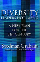 Diversity: Leaders Not Labels - A New Plan for a the 21st Century ebook by Stedman Graham