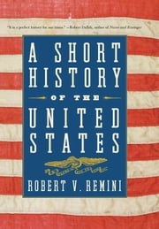 A Short History of the United States ebook by Robert V. Remini