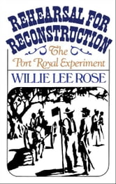 Rehearsal for Reconstruction - The Port Royal Experiment ebook by Willie Lee Rose
