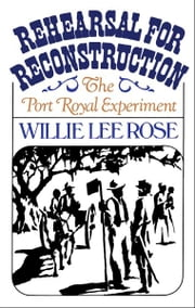 Rehearsal for Reconstruction : The Port Royal Experiment ebook by Willie Lee Rose