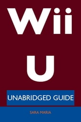 Wii U - Unabridged Guide ebook by Sara Maria