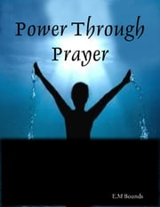 Power Through Prayer ebook by E.M Bounds