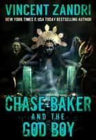 Chase Baker and the God Boy - A Chase Baker Thriller Series No. 3, #3 ebook by Vincent Zandri