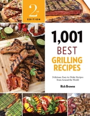 1,001 Best Grilling Recipes - Delicious, Easy-to-Make Recipes from Around the World ebook by Rick Browne