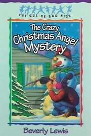 Crazy Christmas Angel Mystery, The (Cul-de-sac Kids Book #3) ebook by Beverly Lewis,Barbara Birch