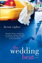The Wedding Beat - A Novel ebook by Devan Sipher