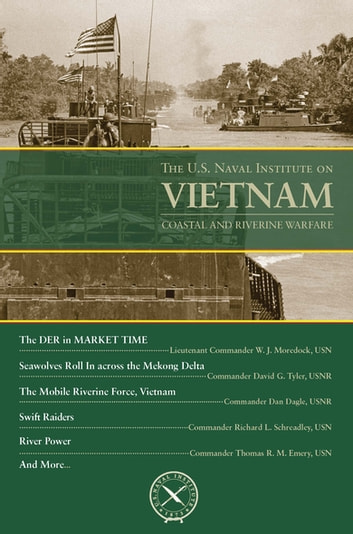 The U.S. Naval Institute on Vietnam: Coastal and Riverine Warfare ebook by