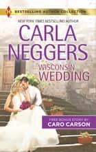 Wisconsin Wedding & Doctor, Soldier, Daddy - A 2-in-1 Collection ebook by Carla Neggers, Caro Carson