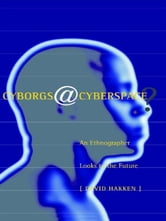 Cyborgs@Cyberspace? - An Ethnographer Looks to the Future ebook by David Hakken