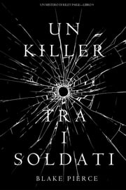 Un Killer tra i Soldati (Un Mistero di Riley Paige—Libro 9) eBook by Blake Pierce