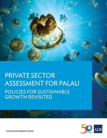 Private Sector Assessment for Palau - Policies for Sustainable Growth Revisited ebook by Asian Development Bank
