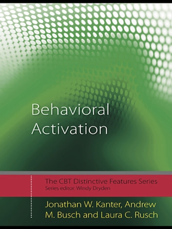 Behavioral Activation - Distinctive Features ebook by Jonathan W. Kanter,Andrew M. Busch,Laura C. Rusch
