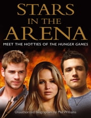 Stars in the Arena - Meet the Hotties of The Hunger Games ebook by Mel Williams
