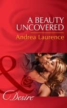 A Beauty Uncovered (Mills & Boon Desire) (Secrets of Eden, Book 2) 電子書 by Andrea Laurence