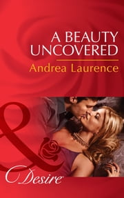 A Beauty Uncovered (Mills & Boon Desire) (Secrets of Eden, Book 2) ebook by Andrea Laurence