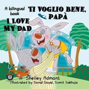 I Love My Dad -Ti voglio bene, papà (English Italian Bilingual Children's Book) - English Italian Bilingual Collection ebook by Shelley Admont
