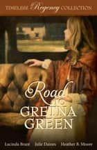Road to Gretna Green ebook by Lucinda Brant, Julie Daines, Heather B. Moore