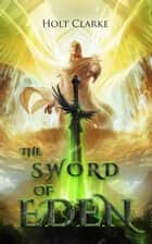 The Sword of Eden ebook by Holt Clarke