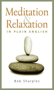 Meditation and Relaxation in Plain English ebook by Bob Sharples