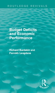 Budget Deficits and Economic Performance (Routledge Revivals) ebook by Richard Burdekin,Farrokh Langdana