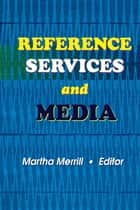 Reference Services and Media ebook by Linda S Katz
