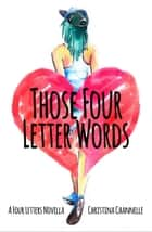 Those Four Letter Words - Four Letters, #0.5 ebook by