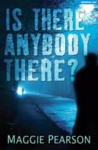Is There Anybody There? ebook by Maggie Pearson