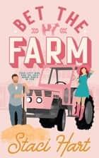Bet The Farm - A small town enemies to lovers romantic comedy ebook by Staci Hart