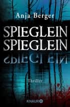 Spieglein, Spieglein - Thriller ebook by Anja Berger