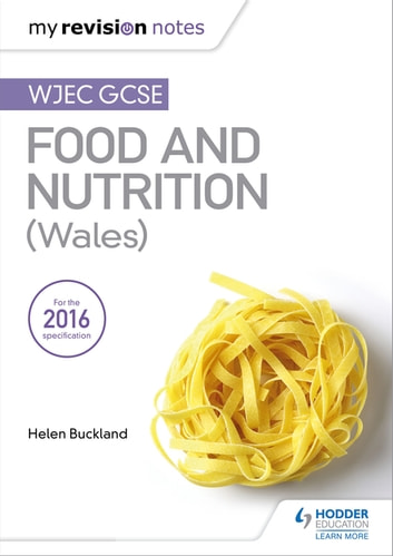 My Revision Notes: WJEC GCSE Food and Nutrition (Wales) ebook by Helen Buckland
