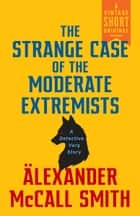 The Strange Case of the Moderate Extremists ebook by Alexander McCall Smith