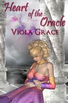 Heart of the Oracle ebook by Viola Grace