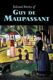 Selected Stories of Guy de Maupassant ebook by Maupassant, Guy de