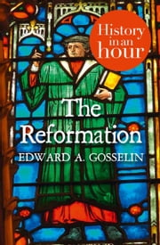 The Reformation: History in an Hour ebook by Kobo.Web.Store.Products.Fields.ContributorFieldViewModel