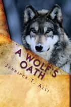 A Wolf's Oath ebook by Jennifer T. Alli