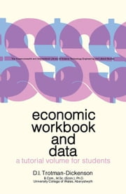 Economic Workbook and Data: A Tutorial Volume for Students ebook by Trotman-Dickenson, D. I.