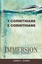 Immersion Bible Studies: 1 & 2 Corinthians ebook by James L. Evans