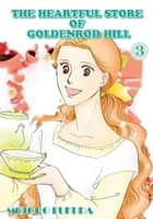 THE HEARTFUL STORE OF GOLDENROD HILL - Volume 3 ebook by Motoko Fukuda